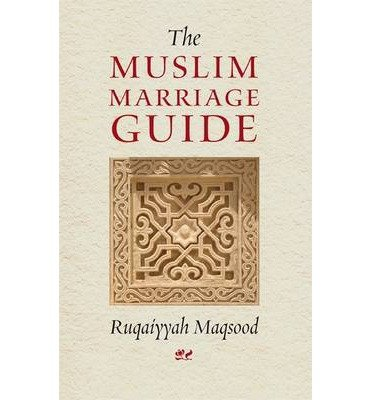 [(The Muslim Marriage Guide)] [ By (author) Ruqaiyyah Waris Maqsood ] [December, 1995]