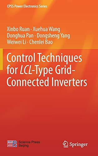 Control Techniques for LCL-Type Grid-Connected Inverters (CPSS Power Electronics Series) por Xinbo Ruan