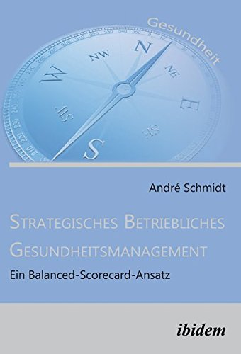 Strategisches Betriebliches Gesundheitsmanagement: Ein Balanced-Scorecard-Ansatz