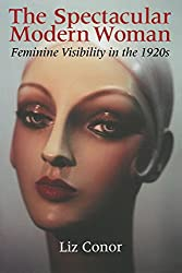 The Spectacular Modern Woman: Feminine Visibility in the 1920s