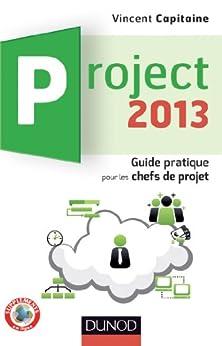Project 2013 : Guide pratique pour les chefs de projet (Hors collection) par [Capitaine, Vincent]