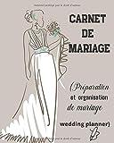 Carnet de Mariage (Préparation et Organisation de Mariage wedding Planner): Un guide (à remplir) étape par étape de A à Z pour créer et organiser ... (sans stresser et sans rien oublier)....