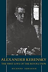 Alexander Kerensky: The First Love of the Revolution by Richard Abraham (1990-11-21)