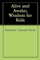 Alive and Awake; Wisdom for Kids