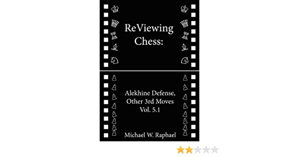 ReViewing Chess: Alekhine, Other 3rd Moves, Vol. 5.1