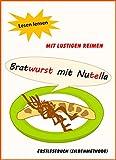 Bratwurst mit Nutella – Lesen lernen mit lustigen Reimen: Erstlesebuch (Silbenmethode) (German Edition)