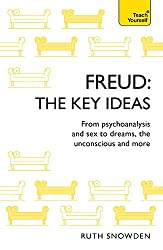 Freud: The Key Ideas: Psychoanalysis, dreams, the unconscious and more (TY Philosophy)