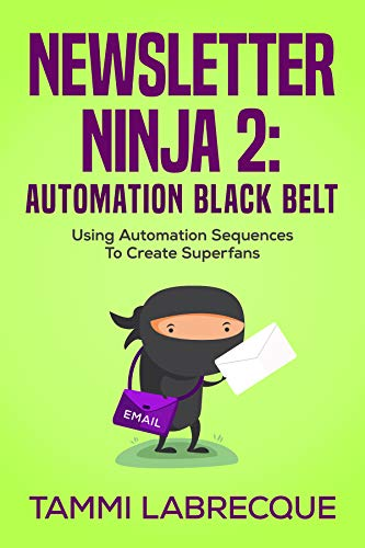 Newsletter Ninja 2: Automation Black Belt: Using Automation Sequences to Create Superfans (English Edition) Reader Digital Book Cover