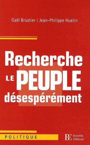 Recherche le peuple désespérément par Gaël Brustier, Jean-Philippe Huelin