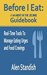 Before I Eat: A Moment In The Zone Guidebook: Real-Time Tools To Manage Eating Urges and Food Cravings (English Edition)