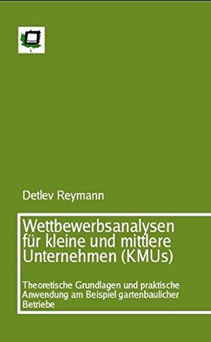 Wettbewerbsanalysen für kleine und mittlere Unternehmen (KMUs): Theoretische Grundlagen und praktische Anwendung am Beispiel gartenbaulicher Betriebe