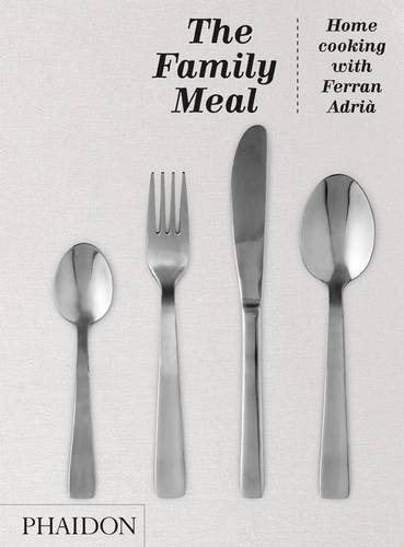 The Family Meal. Home Cooking With Ferran Adriá (Cucina)