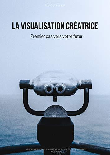 Couverture du livre La visualisation créatrice - Premier pas vers ton futur