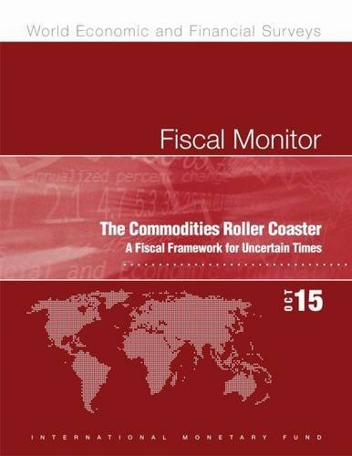 Fiscal Monitor, October 2015: The Commodities Roller Coaster - A Fiscal Framework for Uncertain Times by IMF Staff (2015-11-30)