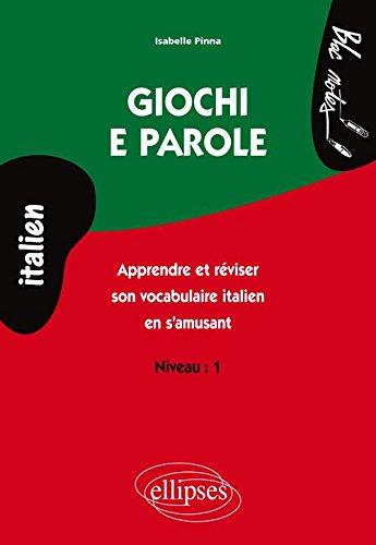 Giochi e Parole Niveau 1 Apprendre et Réviser le Vocabulaire Italien en s'Amusant