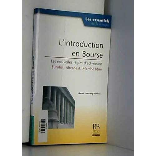 L'introduction en Bourse : Les nouvelles règles d'admission, Eurolist, Alternext, Marché libre
