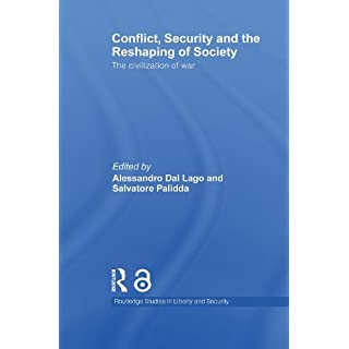 Conflict, Security and the Reshaping of Society (Open Access): The Civilization of War (Routledge Studies in Liberty and Security)