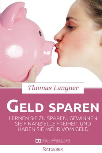 Geld sparen: Lernen Sie zu sparen, gewinnen Sie finanzielle Freiheit und haben Sie mehr vom Geld