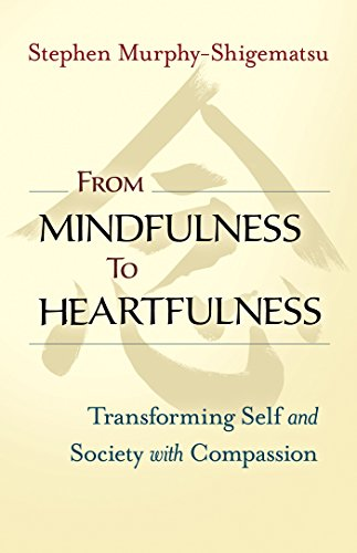 From Mindfulness to Heartfulness por Stephen Murphy-Shigematsu