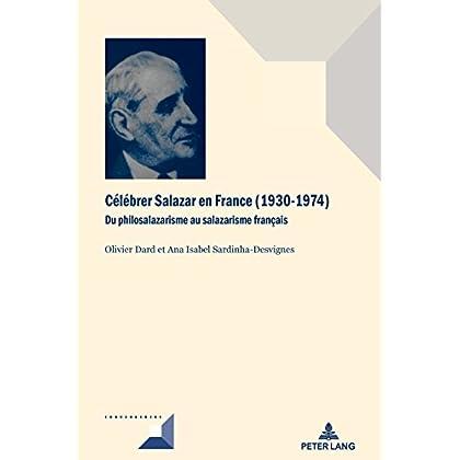 Célébrer Salazar en France (19301974): Du philosalazarisme au salazarisme français (Convergences t. 90)