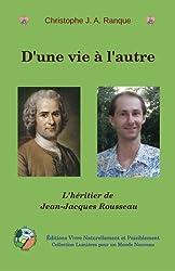 D'une vie à l'autre: L'héritier de Jean-Jacques Rousseau