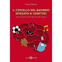 Il cervello del bambino spiegato ai genitori (Italian Edition)
