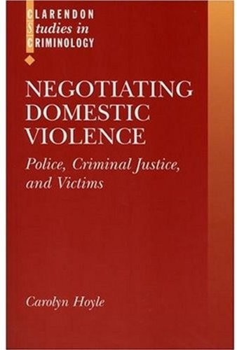 Negotiating Domestic Violence: Police, Criminal Justice and Victims (Clarendon Studies in Criminology) by Carolyn Hoyle (1998-07-30)