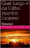 Quel luogo in cui l'alba incontra l'oceano: Romanzo (Serie oro Vol. 1)