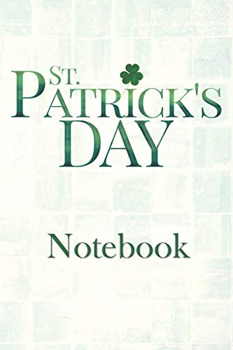 St. Patrick's Day Notebook: Festive St. Patty's Day Lined Notebook for Journal Entries (Patty St Day Shirts)