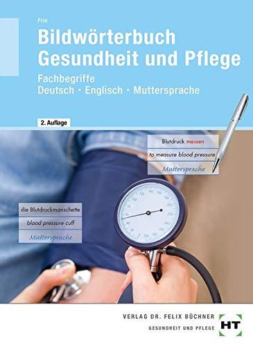Bildwörterbuch Gesundheit und Pflege: Fachbegriffe Deutsch - Englisch - Muttersprache