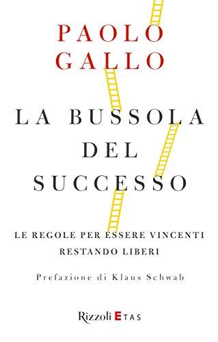La bussola del successo: Le regole per essere vincenti restando liberi