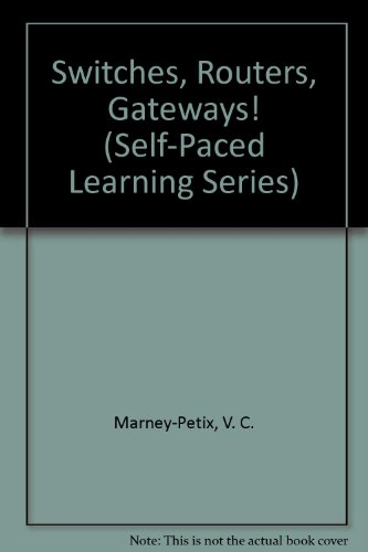 Switches, Routers, Gateways! (Self-Paced Learning Series)