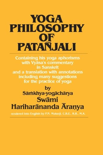 Yoga Philosophy of Patanjali: Containing His Yoga Aphorisms with Vyasa's Commentary in Sanskrit and a Translation with Annotations Including Many Su: ... and Copious Hints on the Practice of Yoga