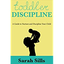 Toddler Discipline: A Guide To Nurture and Discipline Your Child (Partenting, Child Care, Nurture, Discipline, Patience) (English Edition)
