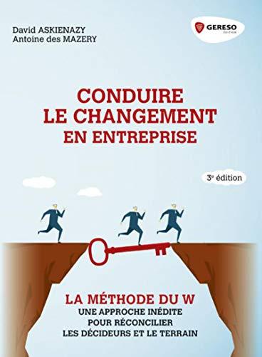 Conduire le changement en entreprise: Une approche inédite pour réconcilier les décideurs et le terrain