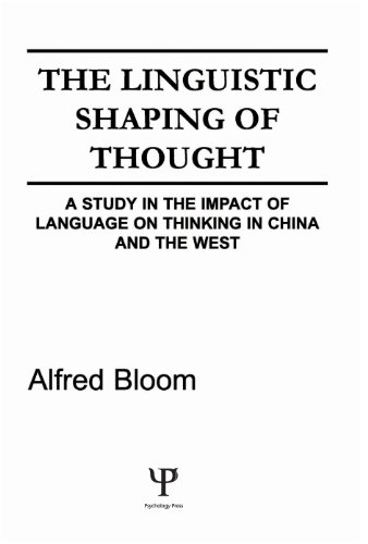 The Linguistic Shaping of Thought: A Study in the Impact of Language on Thinking in China and the West por A. H. Bloom