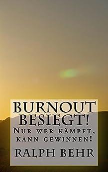Burnout besiegt!: Nur wer kämpft, kann gewinnen!