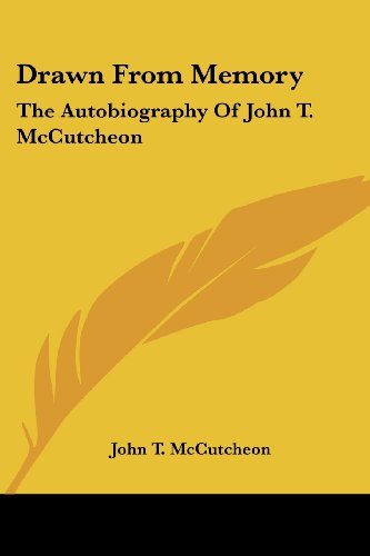 Drawn from Memory: The Autobiography of John T. McCutcheon