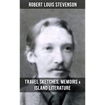 ROBERT LOUIS STEVENSON: Travel Sketches, Memoirs & Island Literature: Autobiographical Writings and Essays by the prolific Scottish novelist, poet and ... Hyde, Kidnapped & Catriona (English Edition)