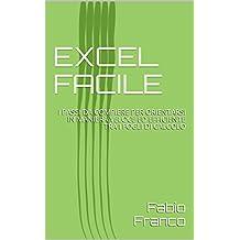 EXCEL FACILE: I PASSI DA COMPIERE PER ORIENTARSI IN MANIERA VELOCE ED EFFICIENTE TRA I FOGLI DI CALCOLO (Italian Edition)