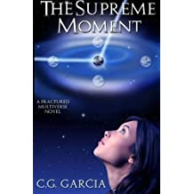 The Supreme Moment (A Fractured Multiverse Novel) by C. G. Garcia (2014-01-09)