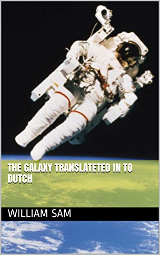 The Galaxy Translateted in to Dutch (Dutch Edition)