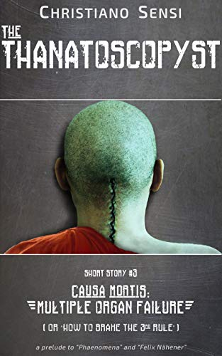 Book cover image for The Thanatoscopyst - Short Story III - Causa Mortis: Multiple Organ Failure (or How to Brake The Third Rule)