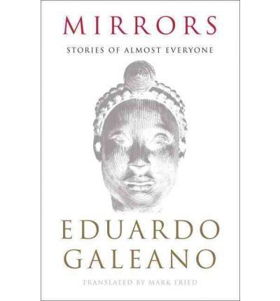 [(Mirrors: Stories of Almost Everyone)] [Author: Eduardo Galeano] published on (September, 2010)