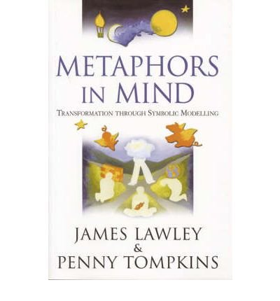 [(Metaphors in Mind: Transformation Through Symbolic Modelling)] [ By (author) James Derek Lawley, By (author) Penny Lee Tompkins ] [September, 2012]