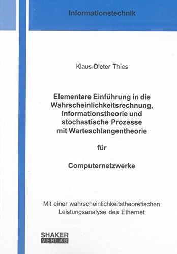 Elementare Einführung in die Wahrscheinlichkeitsrechnung, Informationstheorie und stochastische Prozesse mit Warteschlangentheorie für ... (Berichte aus der Informationstechnik)