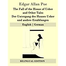 The Fall of the House of Usher and Other Tales / Der Untergang des Hauses Usher und andere Erzählungen: English | German