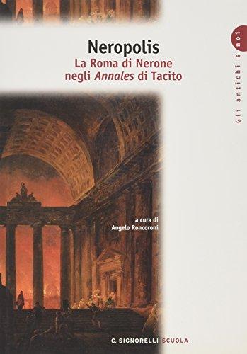 Neropolis. La Roma di Nerone negli Annales di Tacito. Per i Licei e gli Ist. magistrali