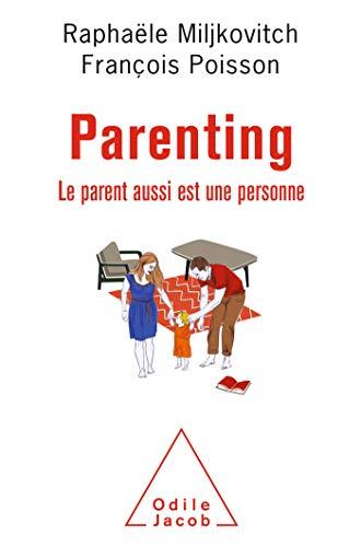 Parenting: Le parent aussi est une personne (OJ.PSYCHOLOGIE) par Raphaële Miljkovitch