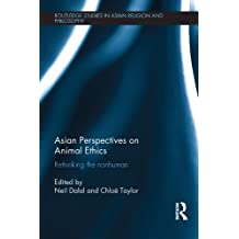 Asian Perspectives on Animal Ethics: Rethinking the Nonhuman (Routledge Studies in Asian Religion and Philosophy)
